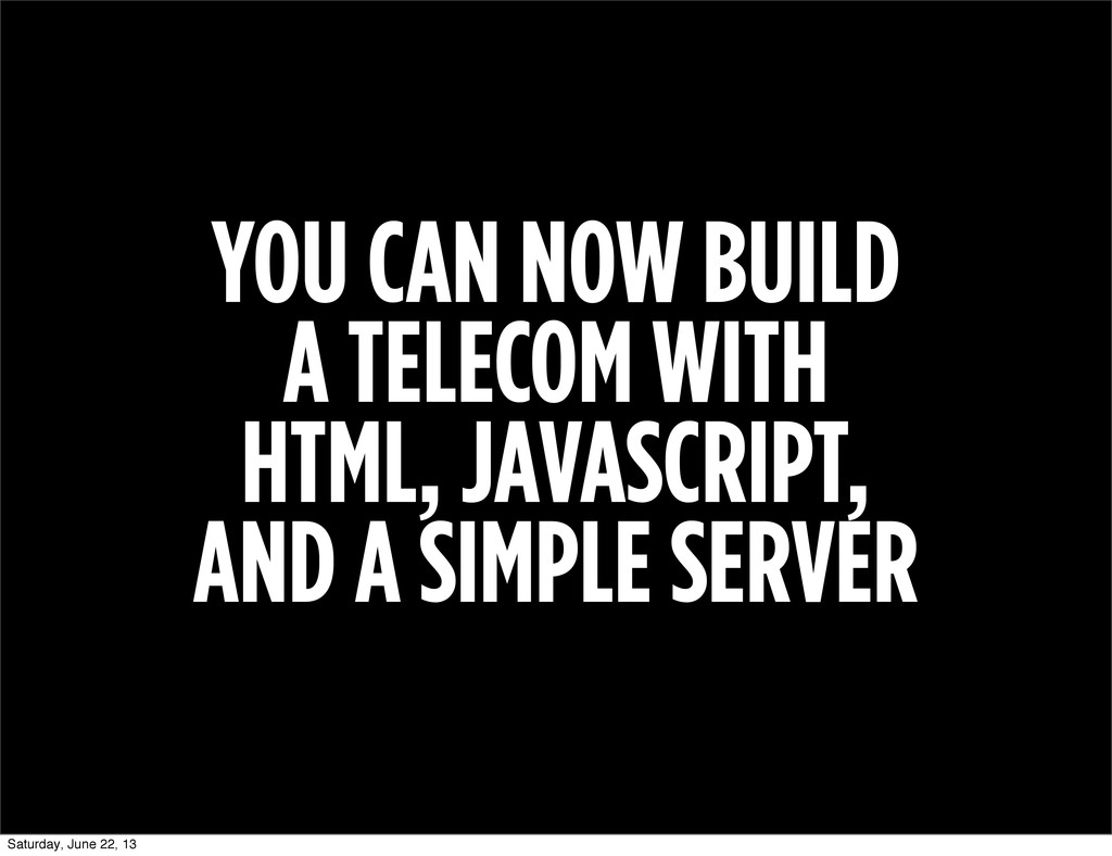 YOU CAN NOW BUILD A TELECOM WITH HTML, JAVASCRI...