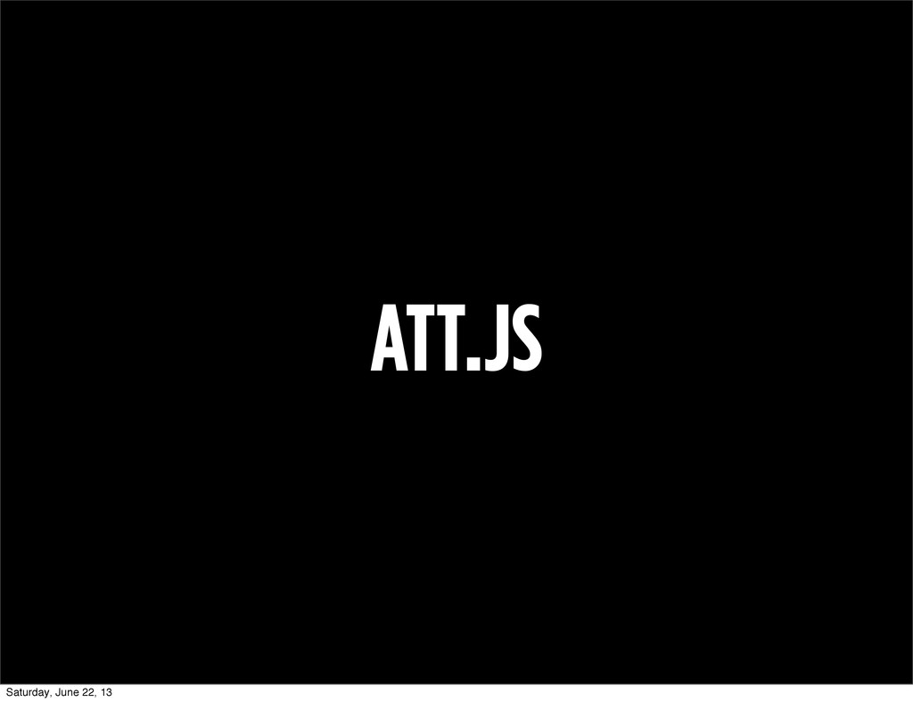 ATT.JS Saturday, June 22, 13