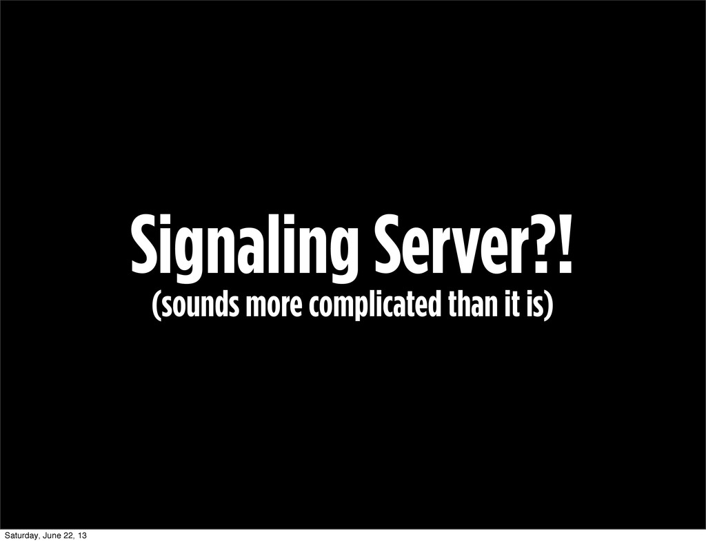 Signaling Server?! (sounds more complicated tha...