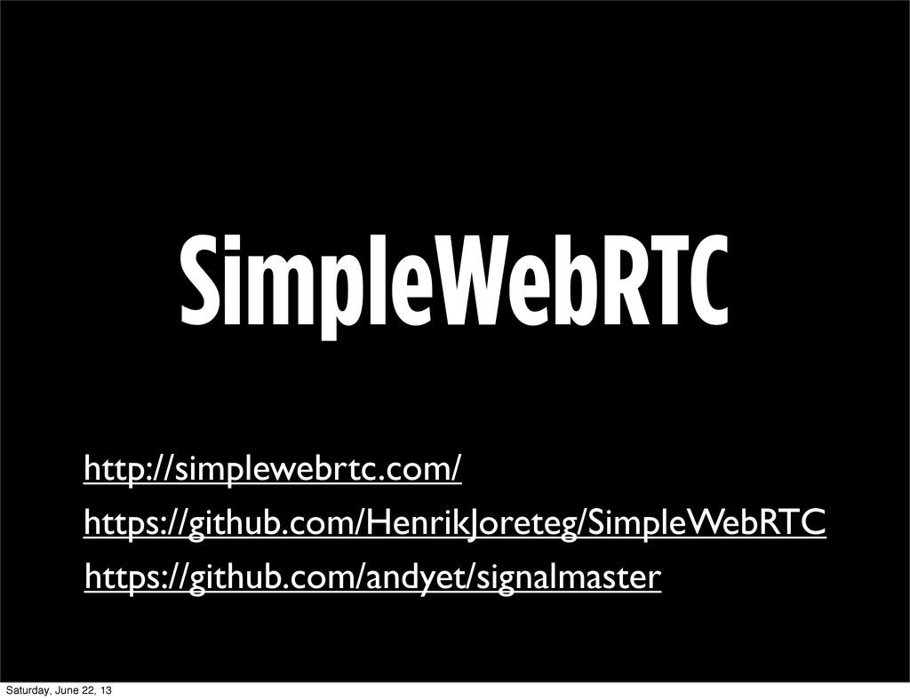 SimpleWebRTC http://simplewebrtc.com/ https://g...