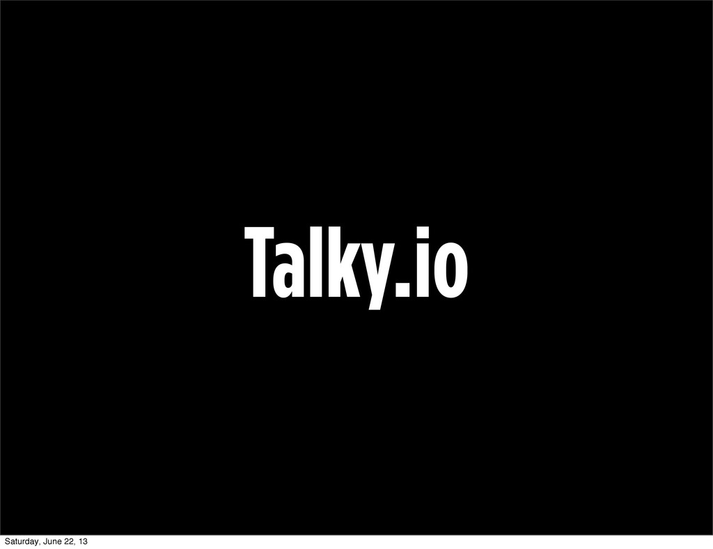 Talky.io Saturday, June 22, 13