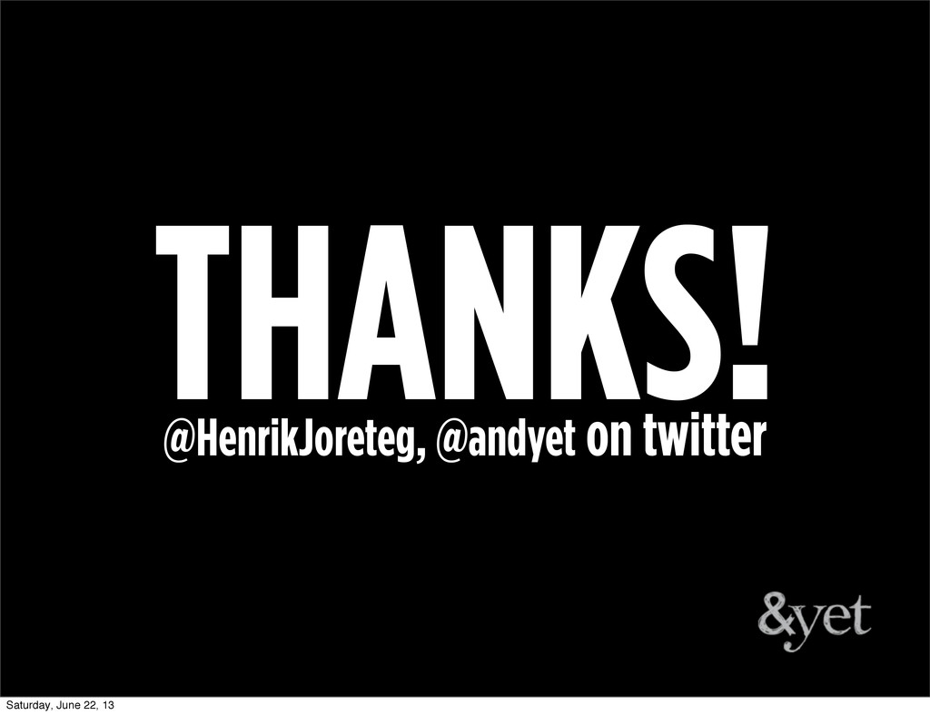 THANKS! @HenrikJoreteg, @andyet on twitter Satu...