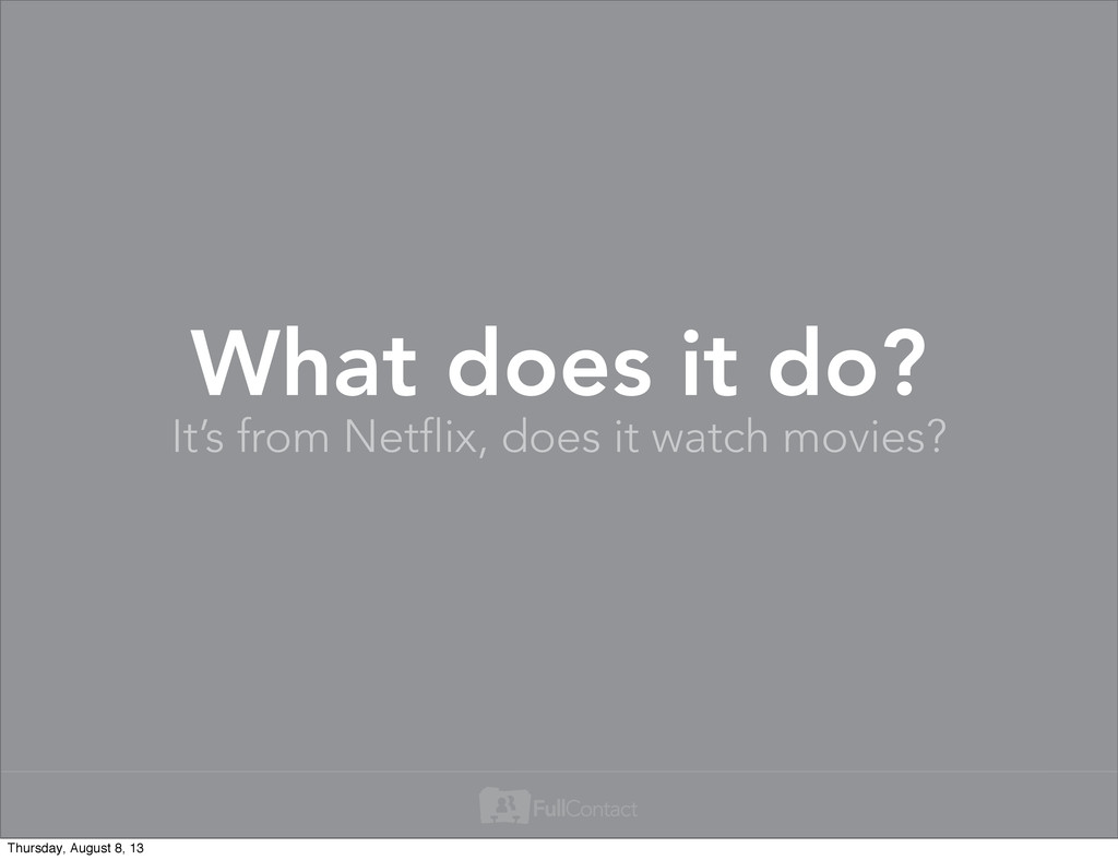 It's from Netflix, does it watch movies? What d...