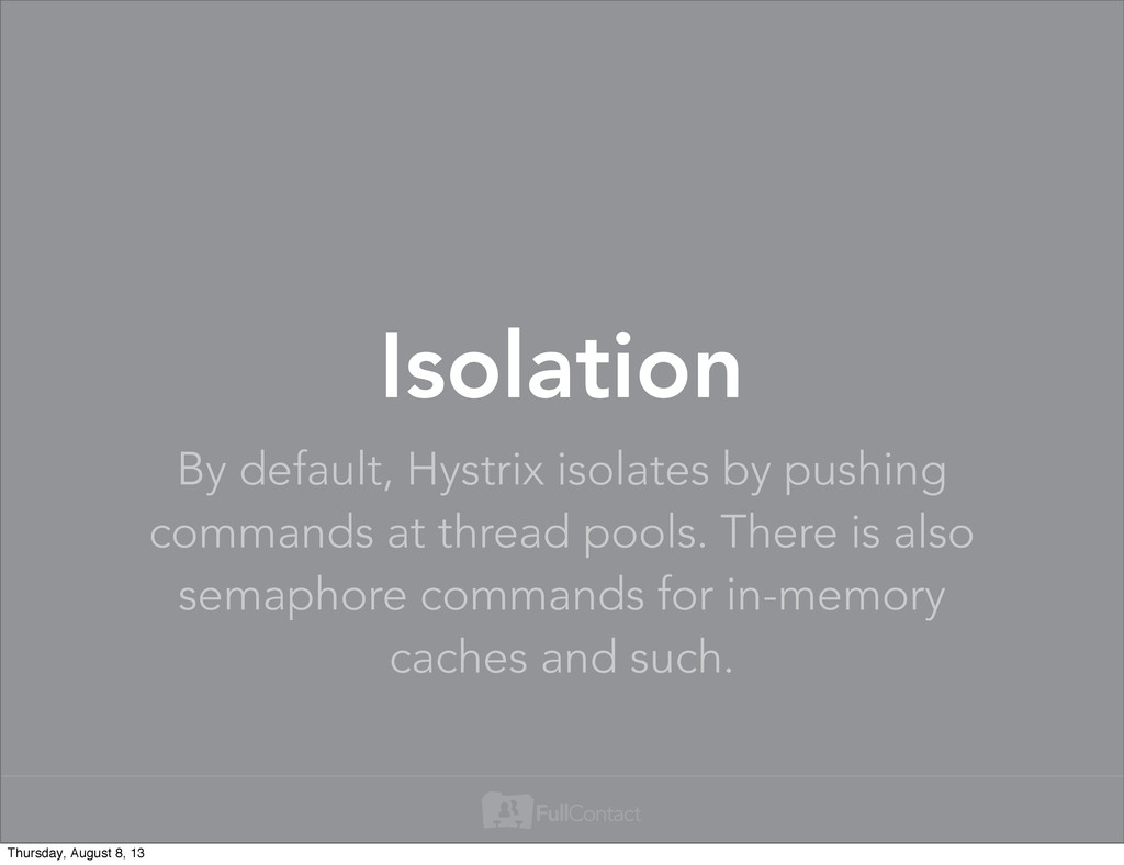 By default, Hystrix isolates by pushing command...
