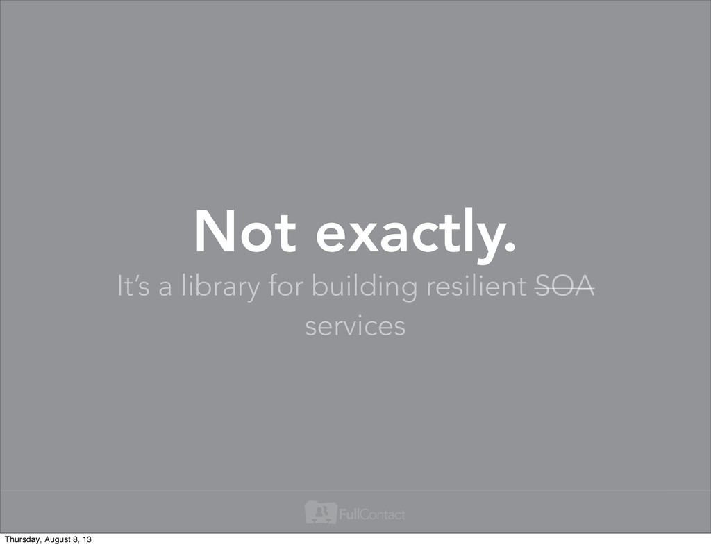 It's a library for building resilient SOA servi...