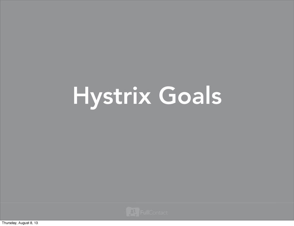 Hystrix Goals Thursday, August 8, 13