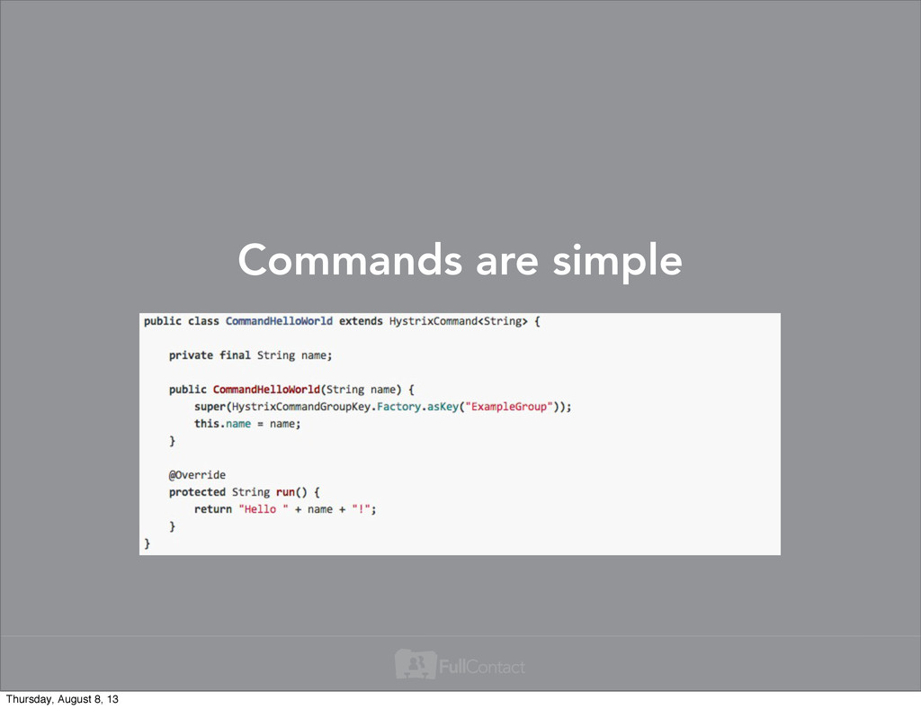 Commands are simple Thursday, August 8, 13