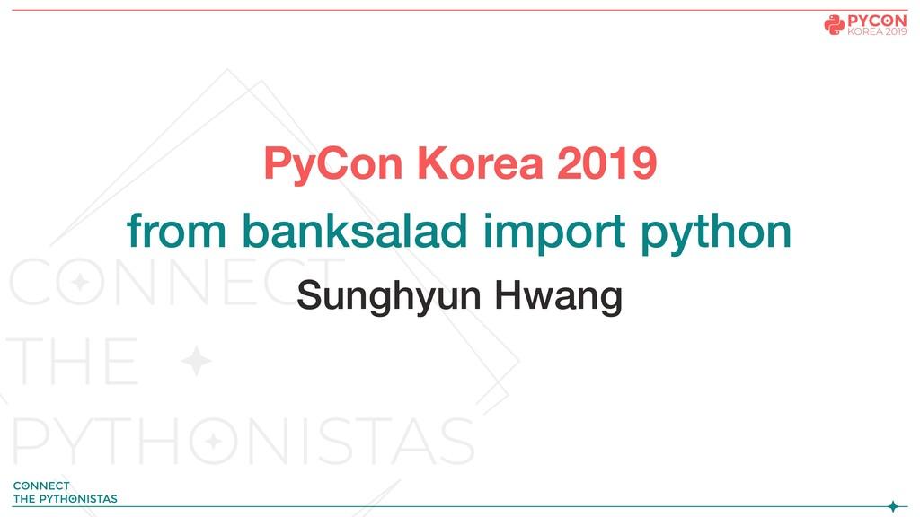 PyCon Korea 2019 from banksalad import python S...