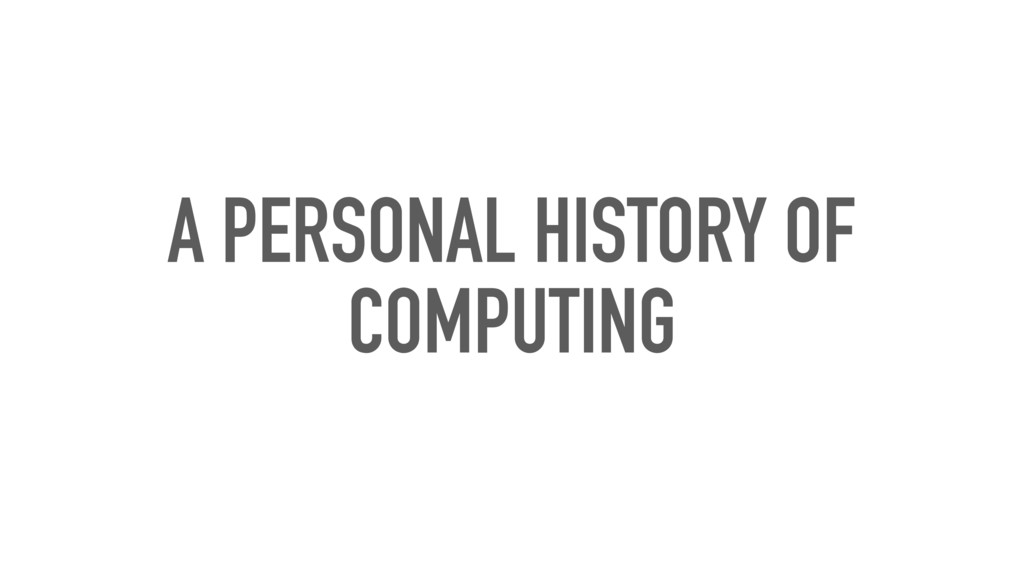 A PERSONAL HISTORY OF COMPUTING