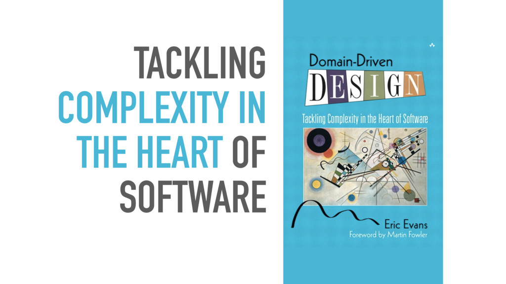 TACKLING COMPLEXITY IN THE HEART OF SOFTWARE