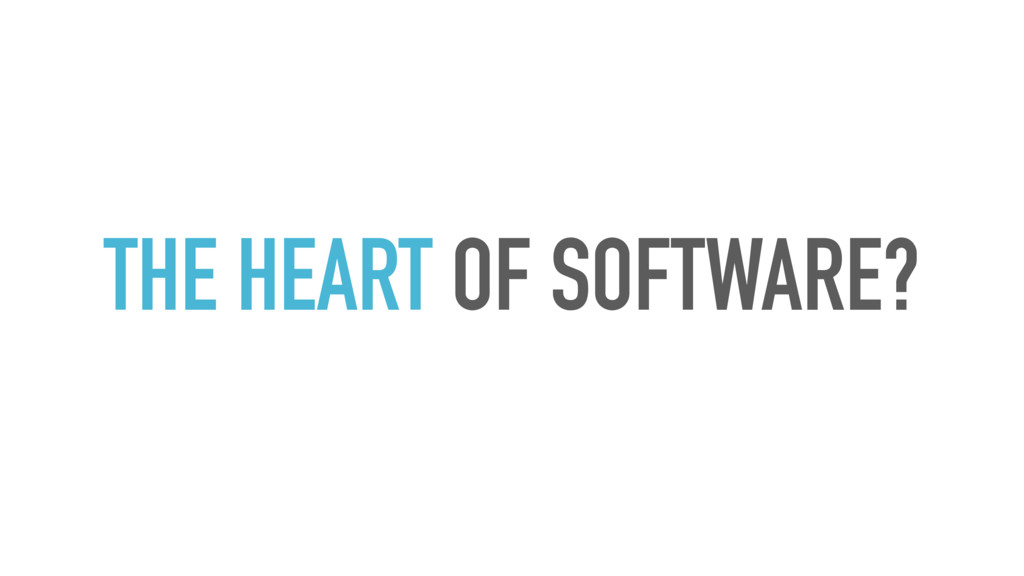THE HEART OF SOFTWARE?