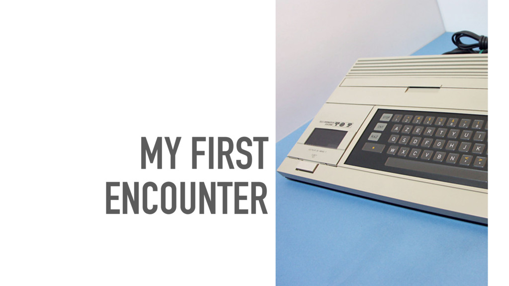 MY FIRST ENCOUNTER