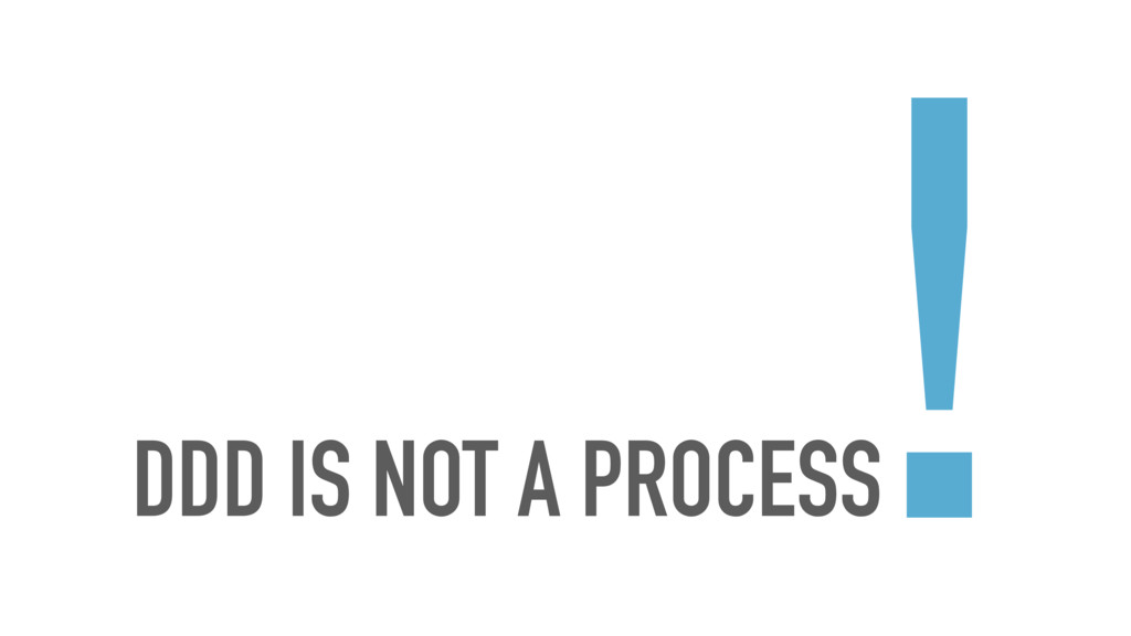 DDD IS NOT A PROCESS !