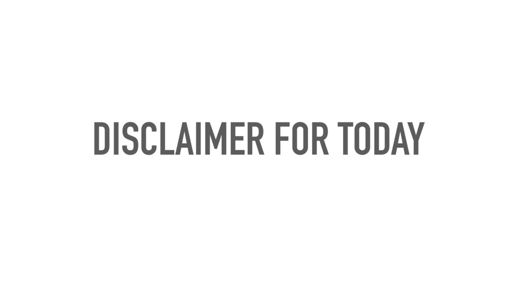 DISCLAIMER FOR TODAY
