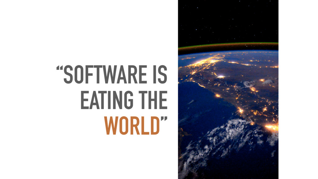 """SOFTWARE IS EATING THE WORLD"""