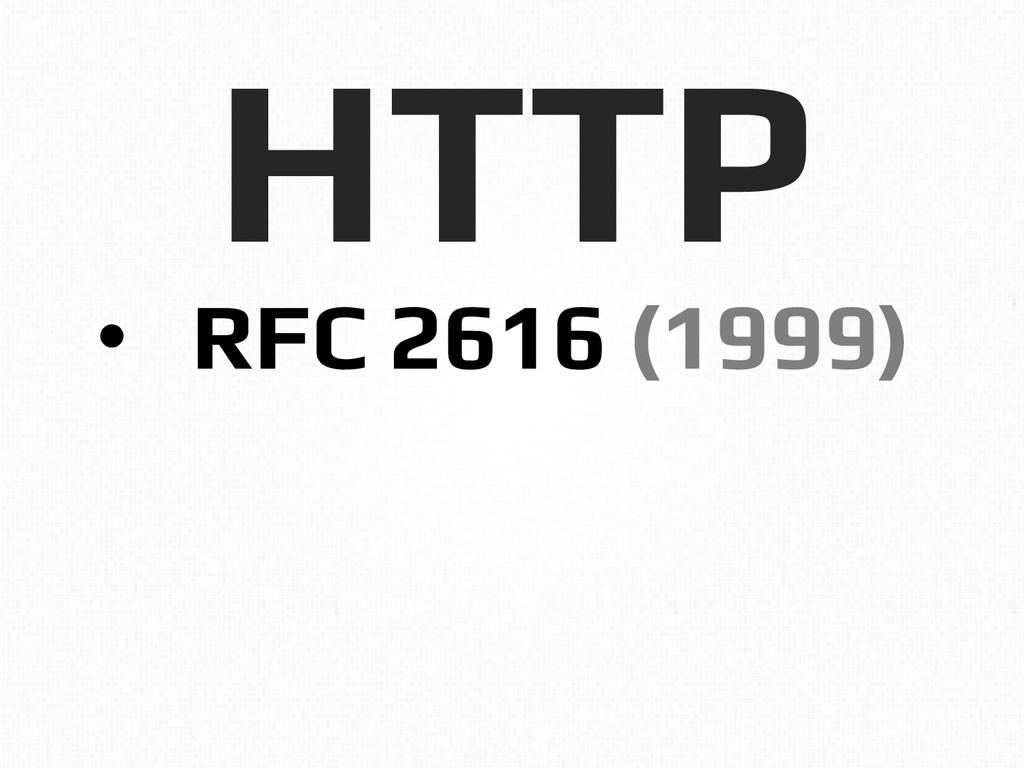 HTTP! • RFC 2616 (1999)!