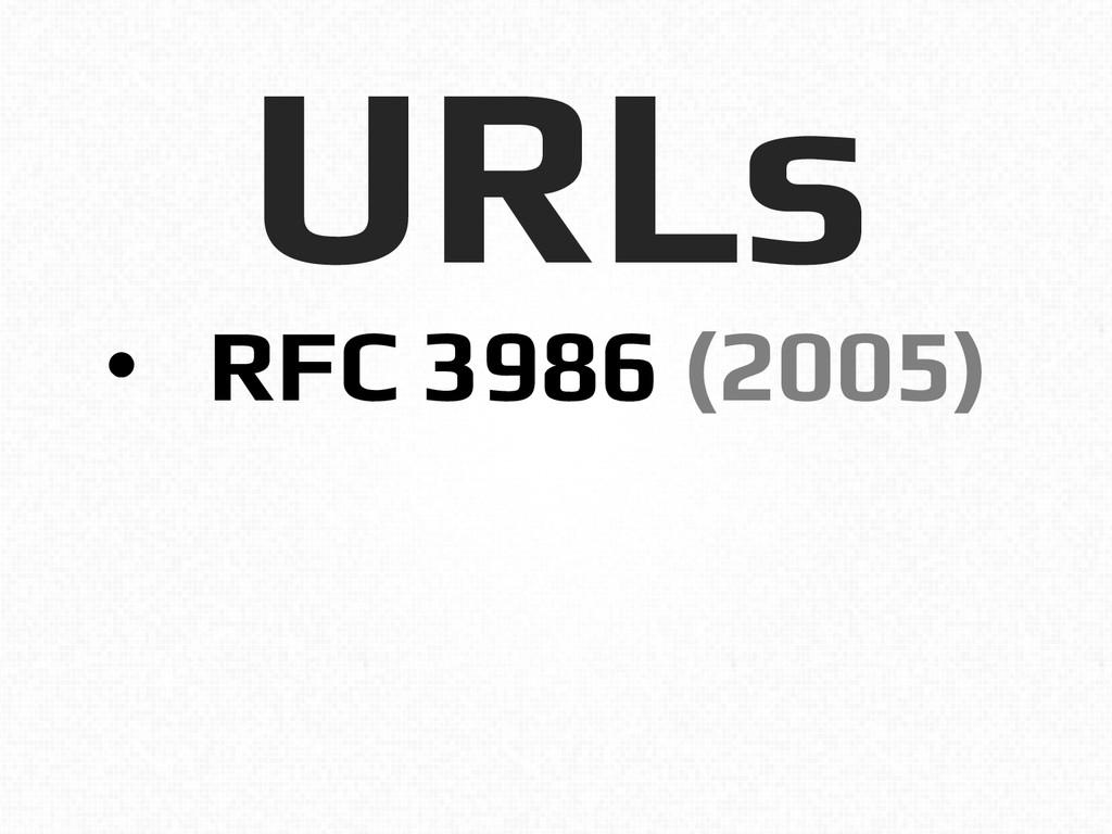 URLs! • RFC 3986 (2005)!