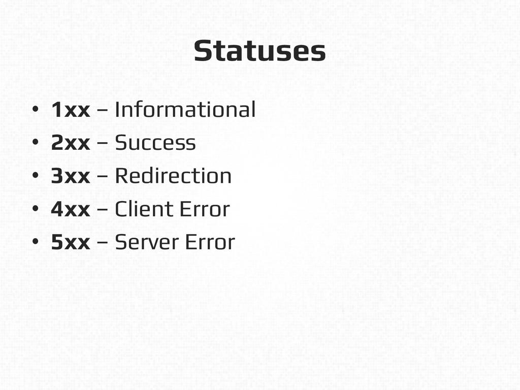 Statuses! • 1xx – Informational! • 2xx – Succ...