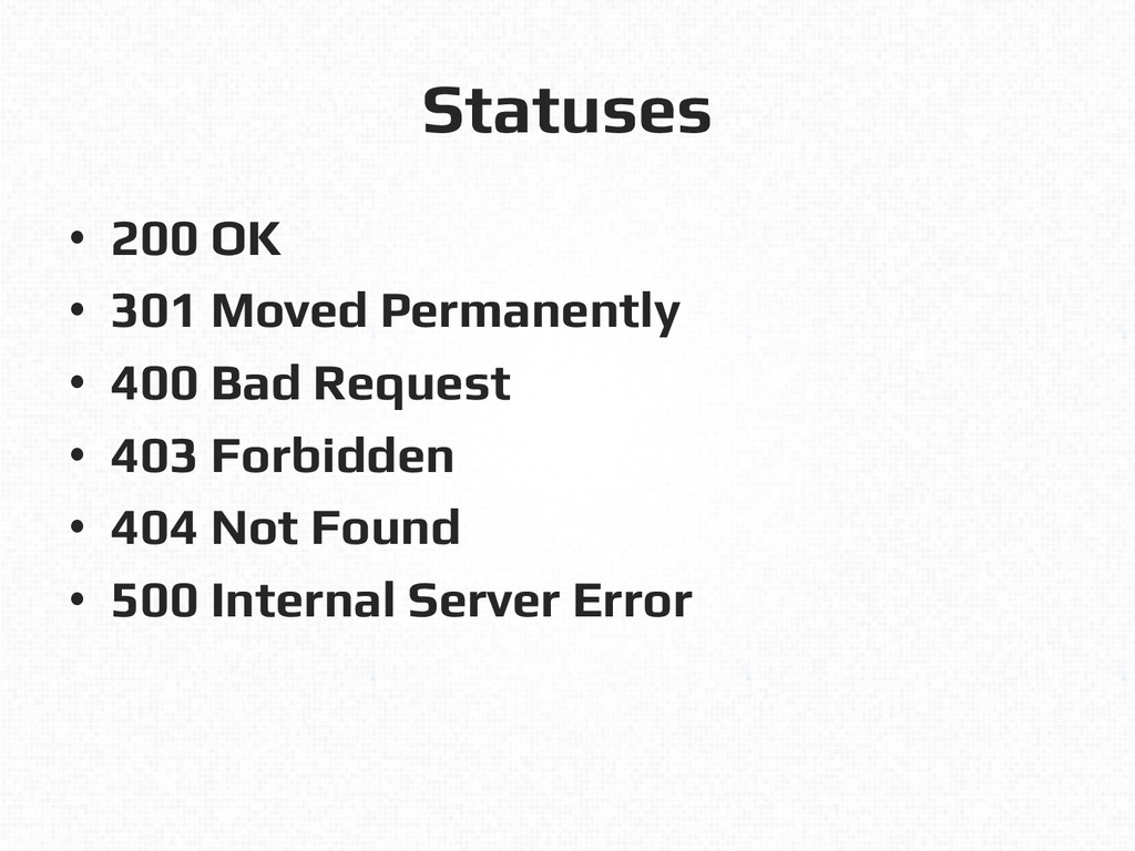 Statuses! •  200 OK! •  301 Moved Permanently! ...