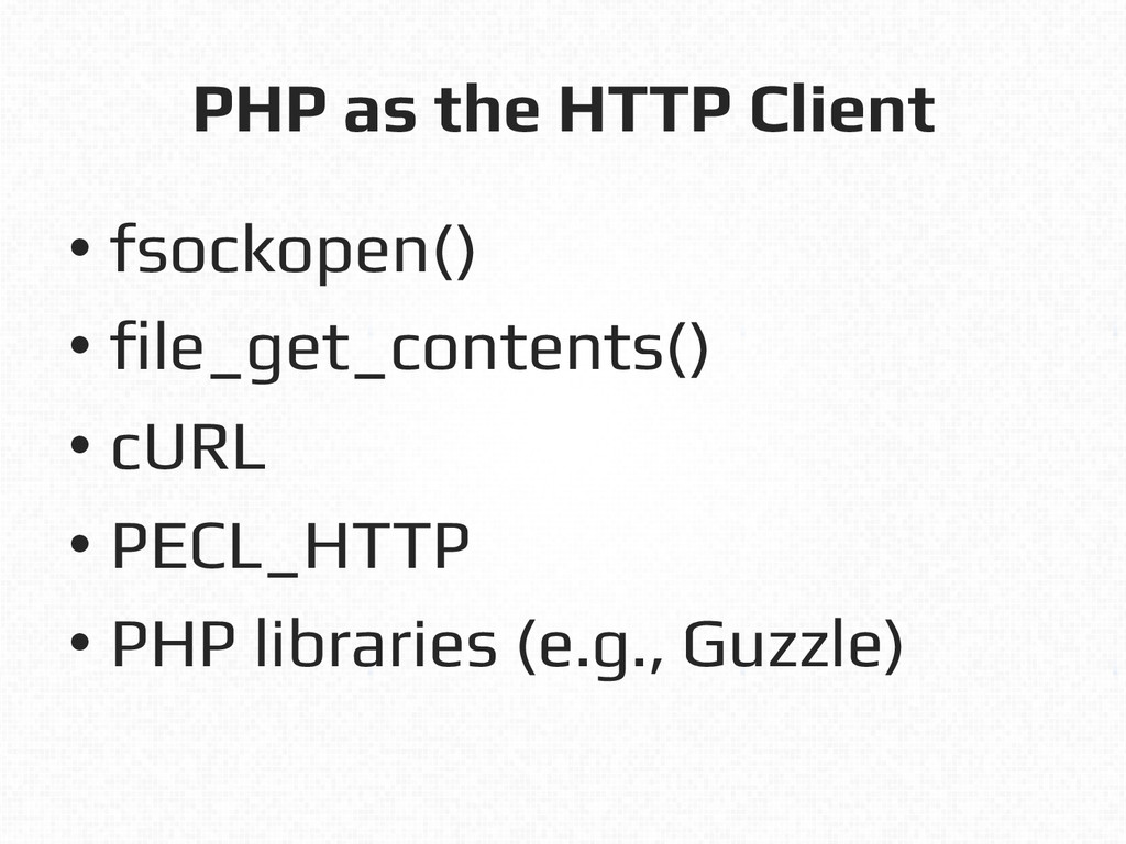 PHP as the HTTP Client! • fsockopen()! • file_g...