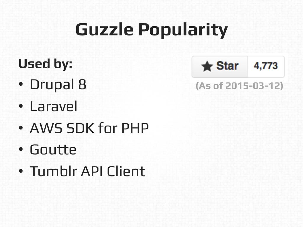 Guzzle Popularity! Used by:! • Drupal 8! • La...