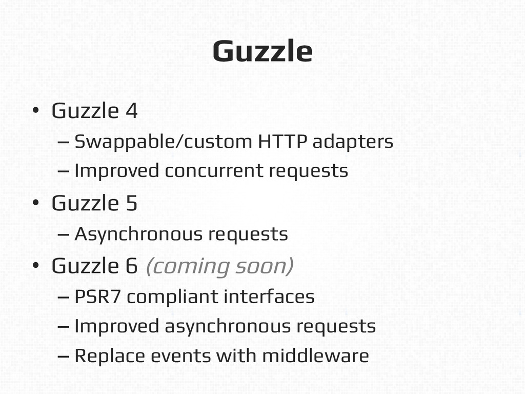 Guzzle ! •  Guzzle 4! – Swappable/custom HTTP a...