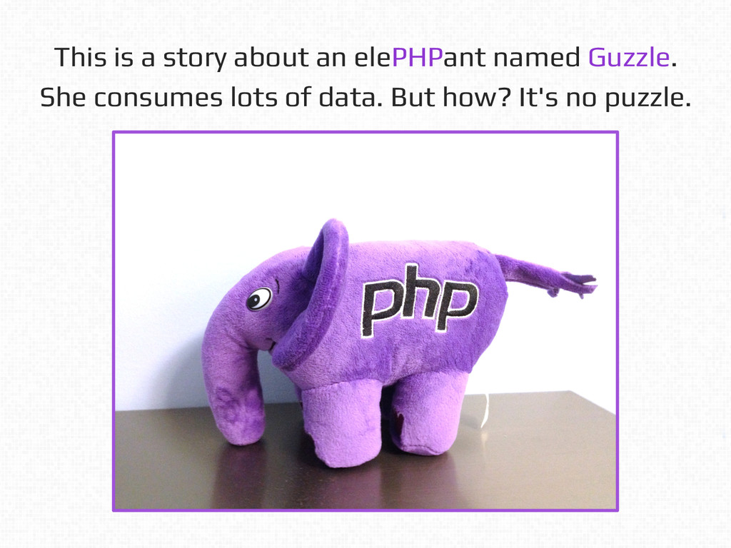 This is a story about an elePHPant named Guzzle...