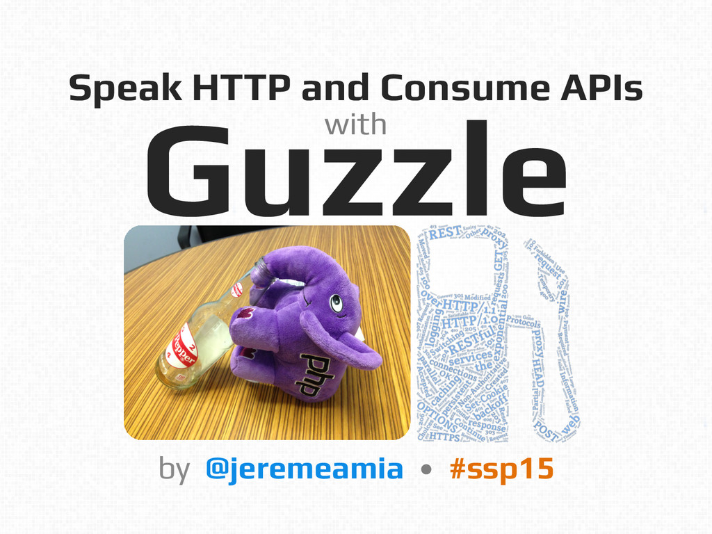 Speak HTTP and Consume APIs! Guzzle! by @jereme...