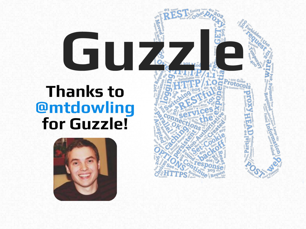 Guzzle! ! Thanks to! @mtdowling! for Guzzle!!