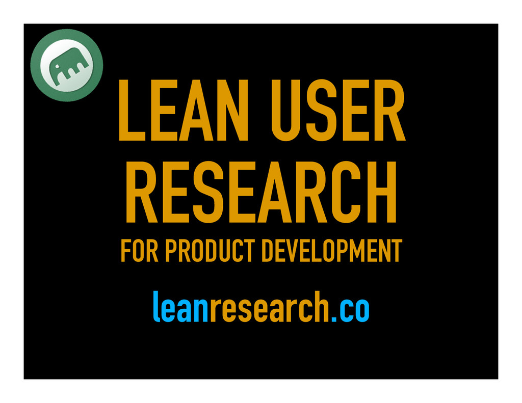 LEAN USER RESEARCH FOR PRODUCT DEVELOPMENT lean...