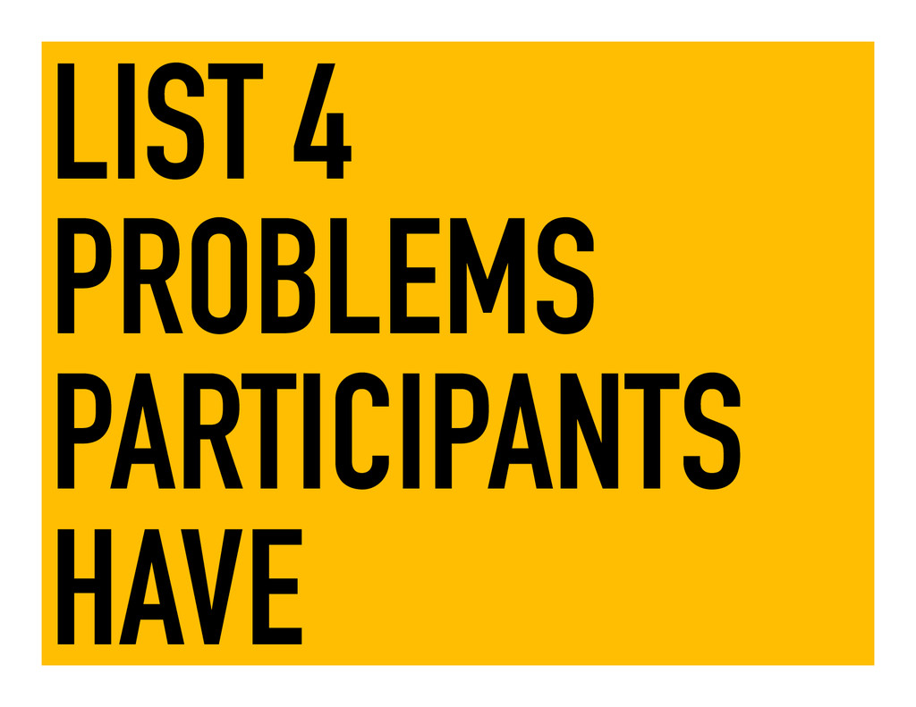 LIST 4 PROBLEMS PARTICIPANTS HAVE