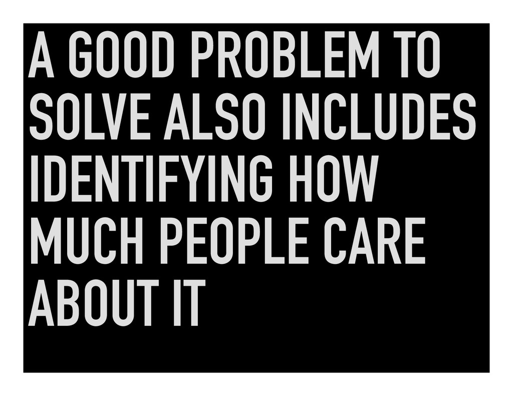A GOOD PROBLEM TO SOLVE ALSO INCLUDES IDENTIFYI...