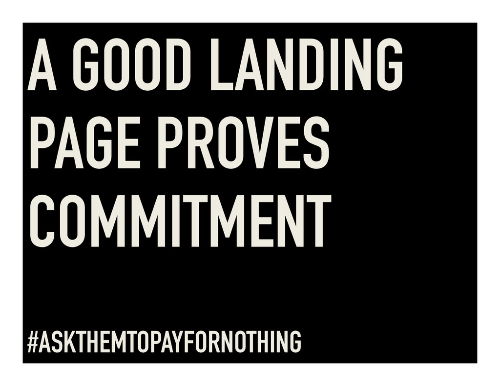 A GOOD LANDING PAGE PROVES COMMITMENT #ASKTHEMT...