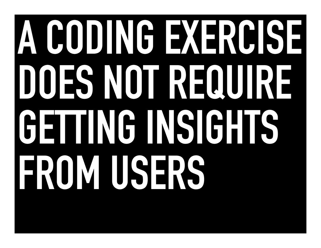 A CODING EXERCISE DOES NOT REQUIRE GETTING INSI...