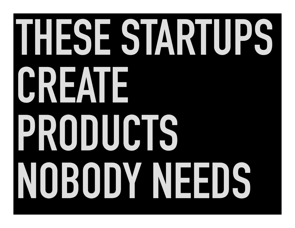 THESE STARTUPS CREATE PRODUCTS NOBODY NEEDS