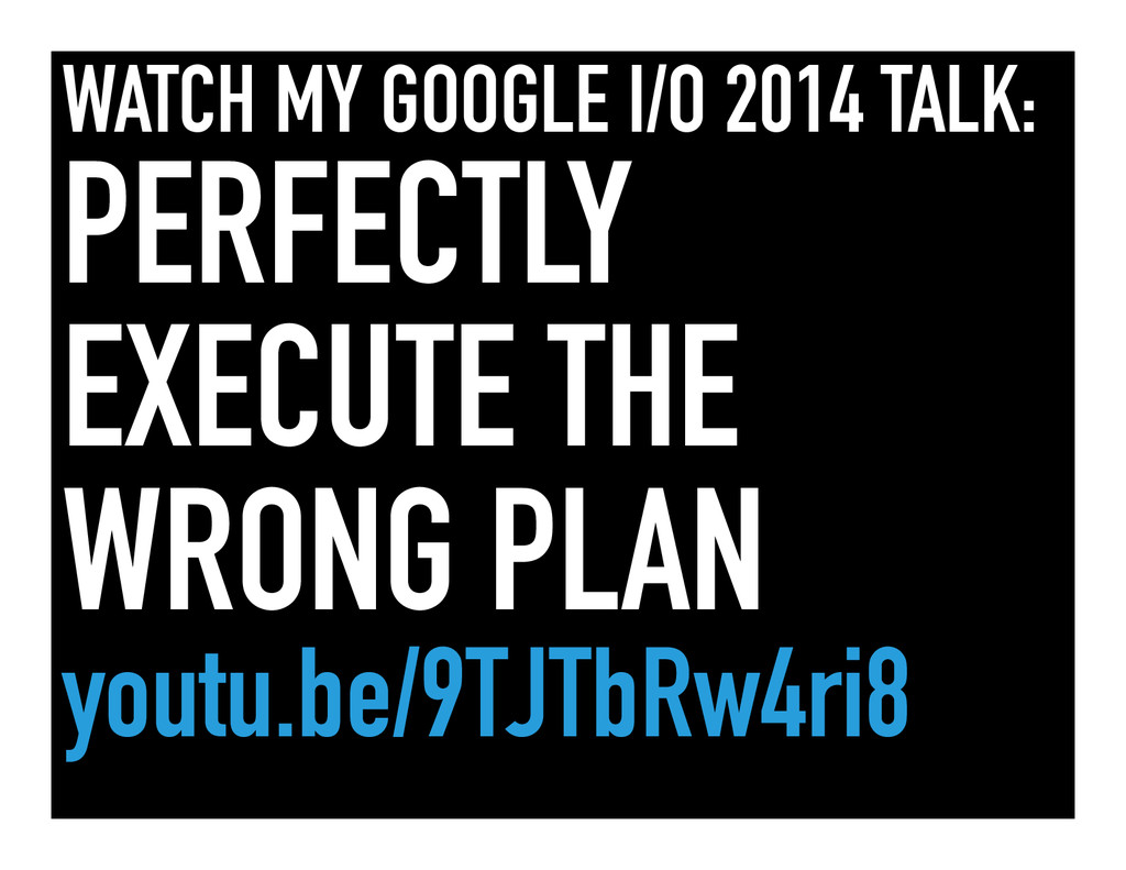 WATCH MY GOOGLE I/O 2014 TALK: PERFECTLY EXECUT...