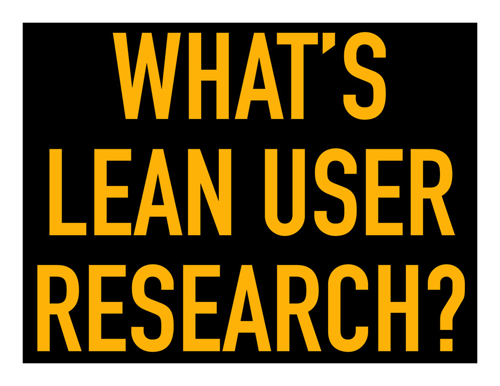 WHAT'S LEAN USER RESEARCH?