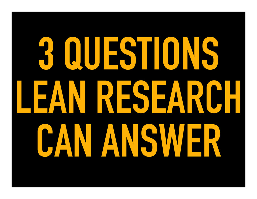 3 QUESTIONS LEAN RESEARCH CAN ANSWER