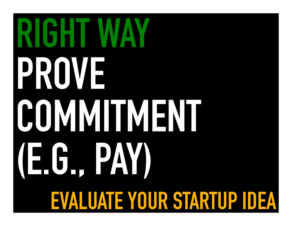 RIGHT WAY PROVE COMMITMENT (E.G., PAY) EVALUATE...