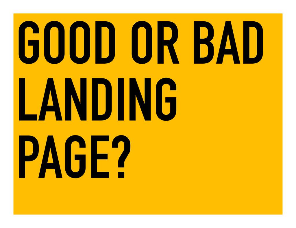 GOOD OR BAD LANDING PAGE?