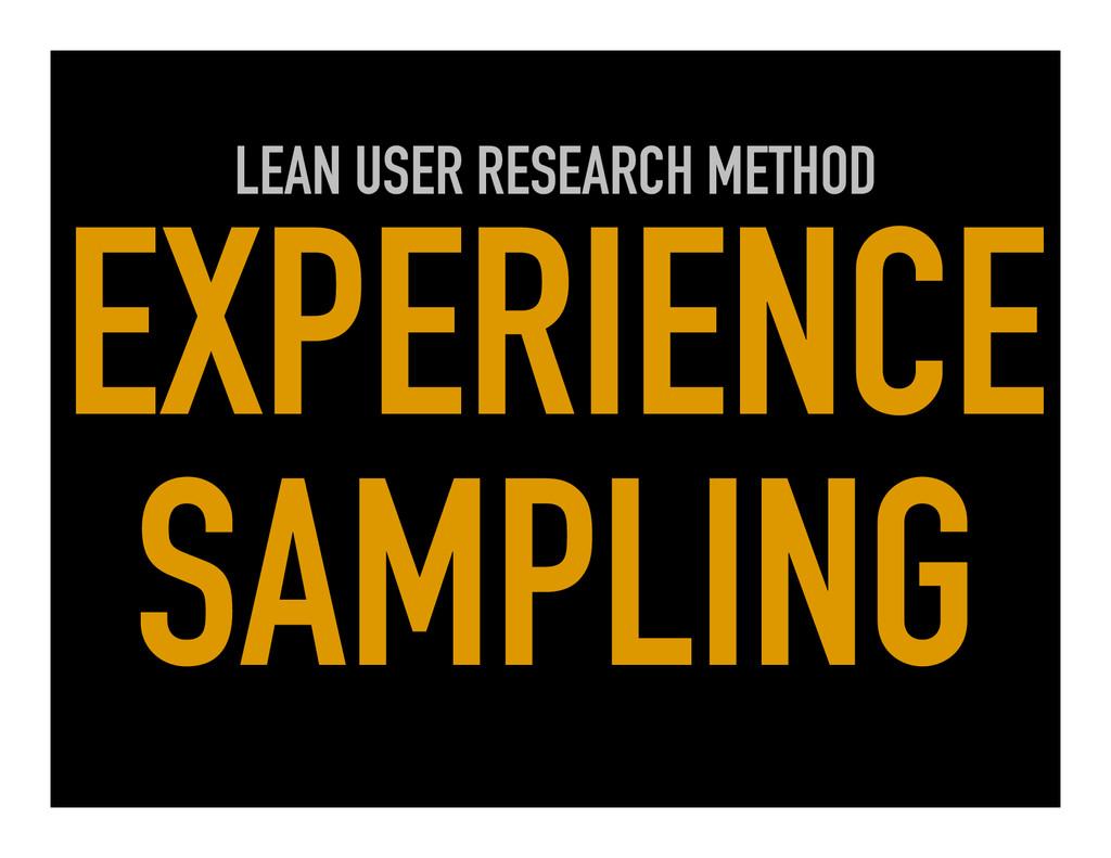 LEAN USER RESEARCH METHOD EXPERIENCE SAMPLING