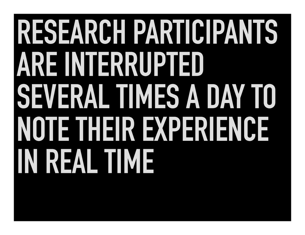 RESEARCH PARTICIPANTS ARE INTERRUPTED SEVERAL T...