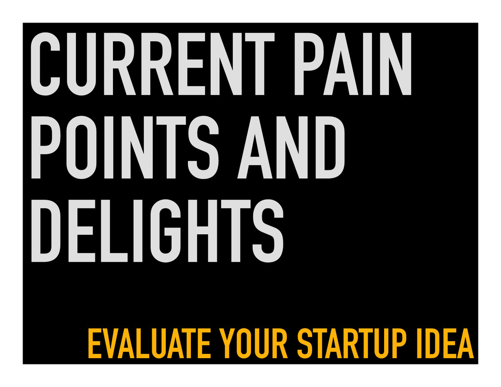 CURRENT PAIN POINTS AND DELIGHTS EVALUATE YOUR ...