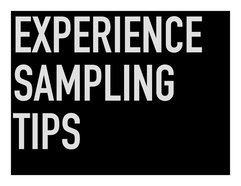 EXPERIENCE SAMPLING TIPS