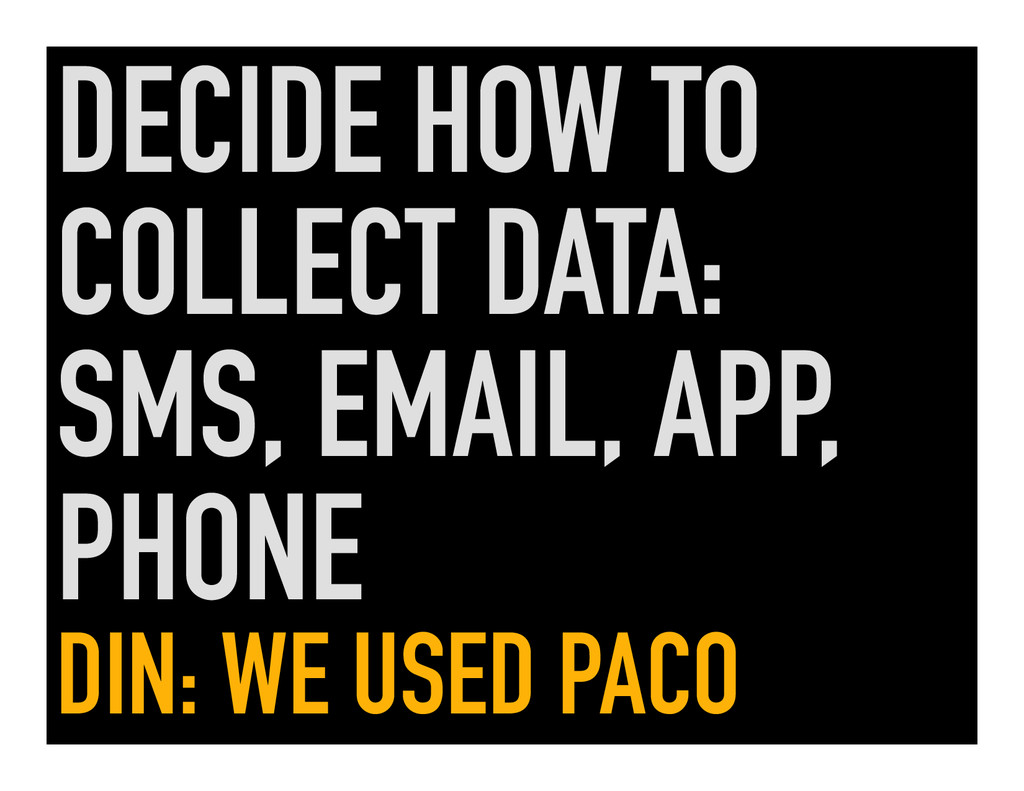 DECIDE HOW TO COLLECT DATA: SMS, EMAIL, APP, PH...