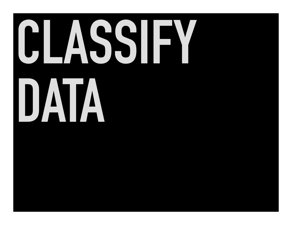 CLASSIFY DATA
