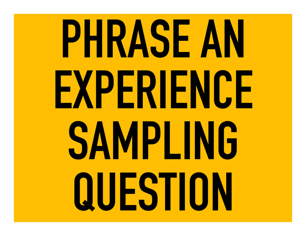PHRASE AN EXPERIENCE SAMPLING QUESTION
