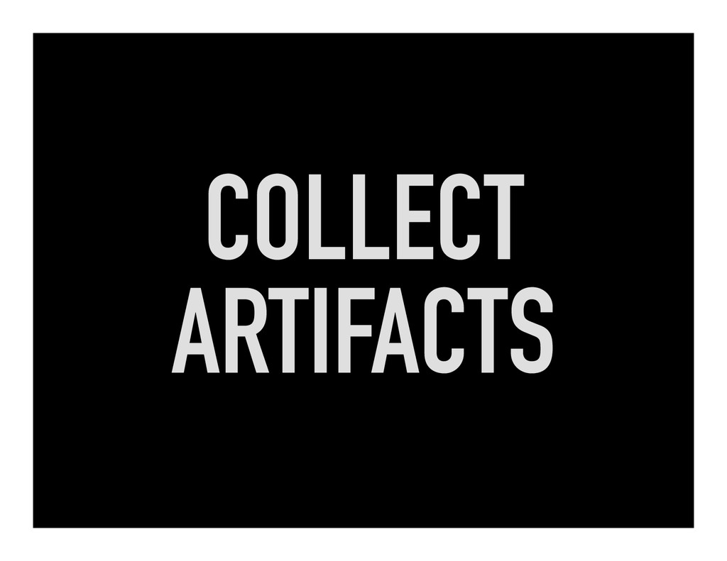 COLLECT ARTIFACTS