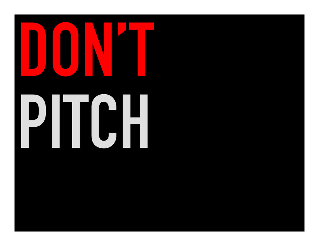 DON'T PITCH
