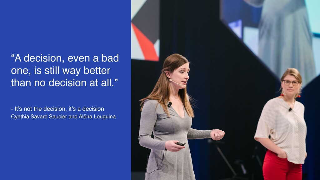 """A decision, even a bad one, is still way bette..."